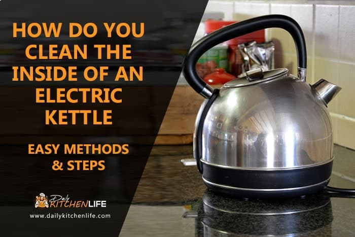 How Do You Clean The Inside of an Electric Kettle