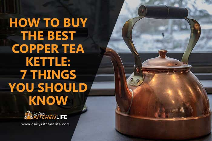 How to Buy The Best Copper Tea Kettle 7 Things you should know​