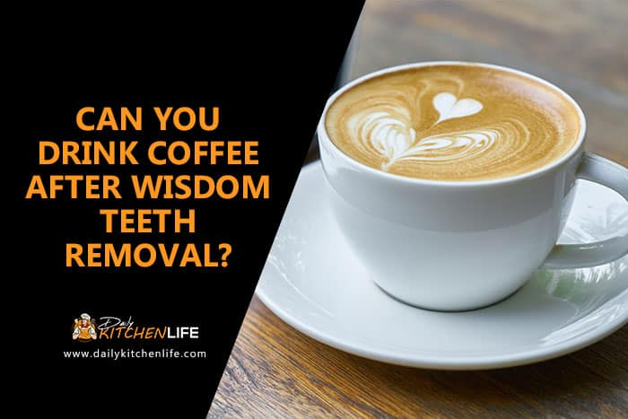 can you drink coffee after wisdom teeth removal
